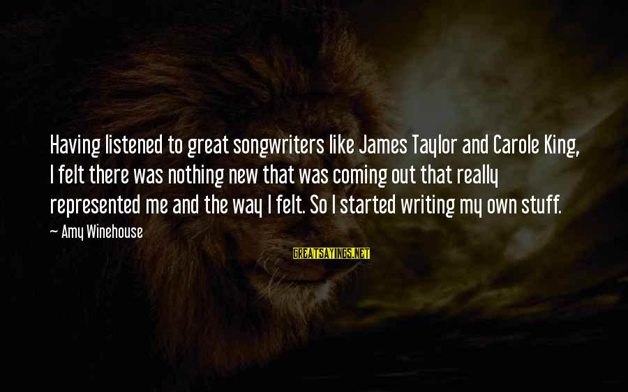 King And I Sayings By Amy Winehouse: Having listened to great songwriters like James Taylor and Carole King, I felt there was