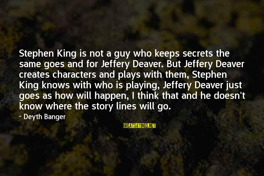 King And I Sayings By Deyth Banger: Stephen King is not a guy who keeps secrets the same goes and for Jeffery