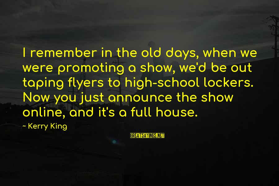 King And I Sayings By Kerry King: I remember in the old days, when we were promoting a show, we'd be out