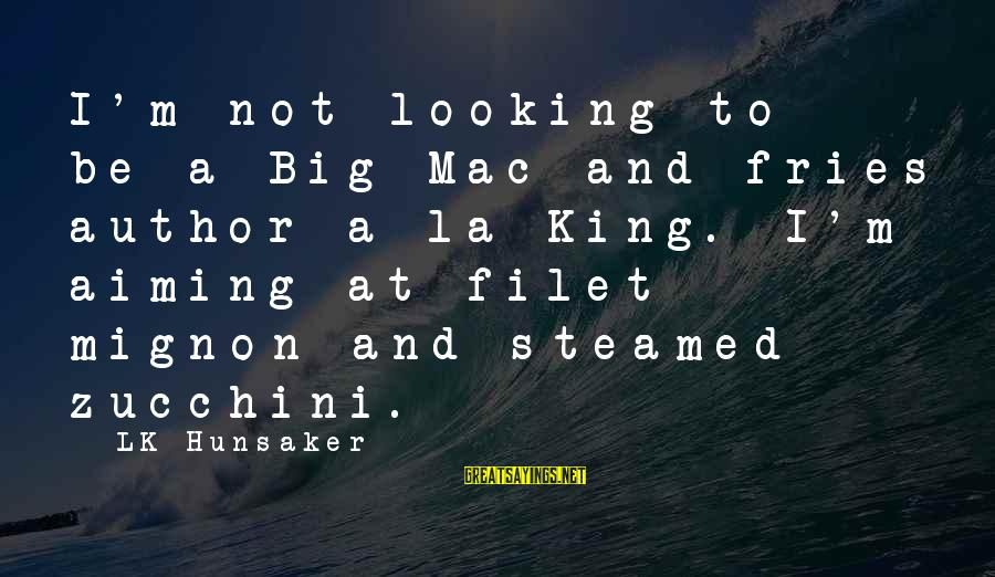 King And I Sayings By LK Hunsaker: I'm not looking to be a Big Mac and fries author a la King. I'm