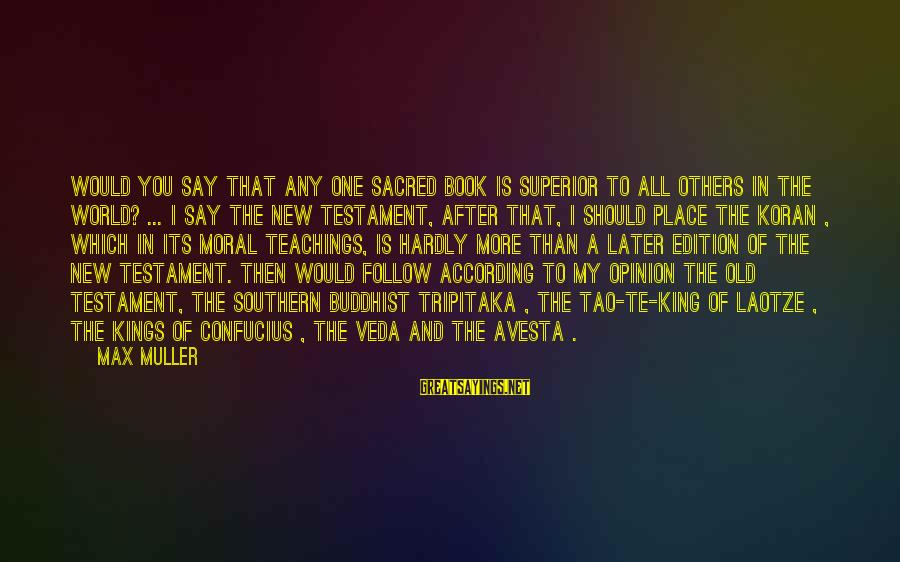 King And I Sayings By Max Muller: Would you say that any one sacred book is superior to all others in the