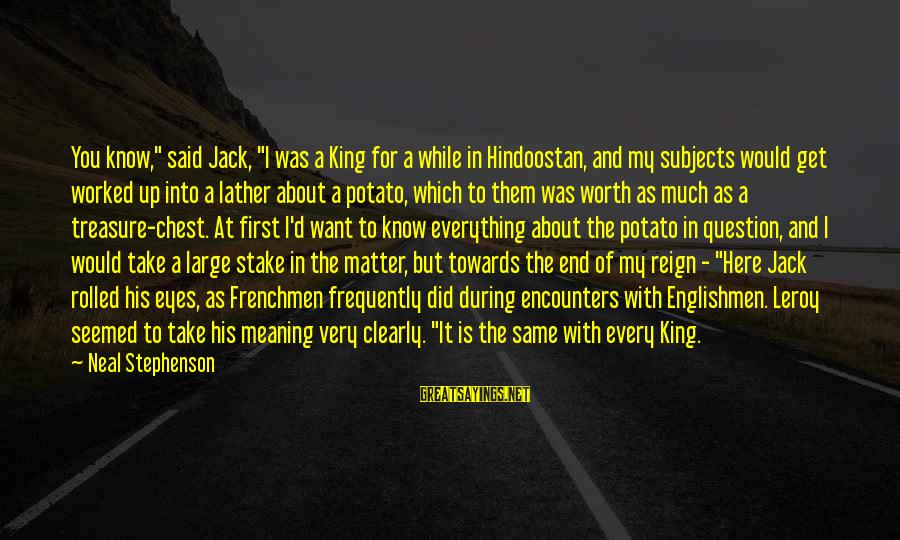 """King And I Sayings By Neal Stephenson: You know,"""" said Jack, """"I was a King for a while in Hindoostan, and my"""
