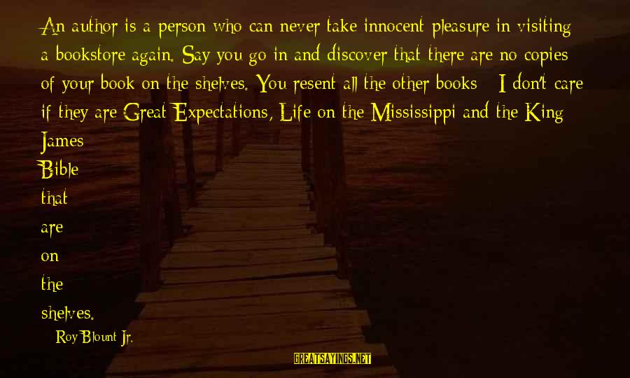King And I Sayings By Roy Blount Jr.: An author is a person who can never take innocent pleasure in visiting a bookstore