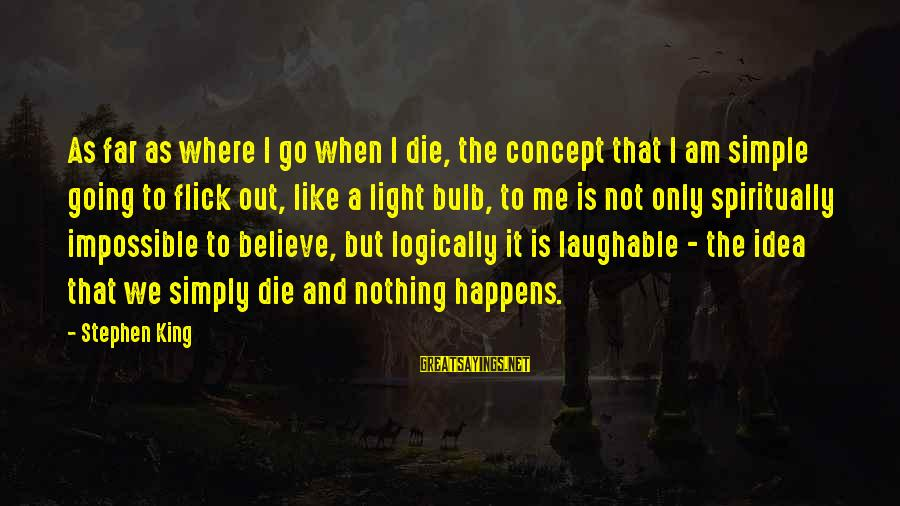 King And I Sayings By Stephen King: As far as where I go when I die, the concept that I am simple