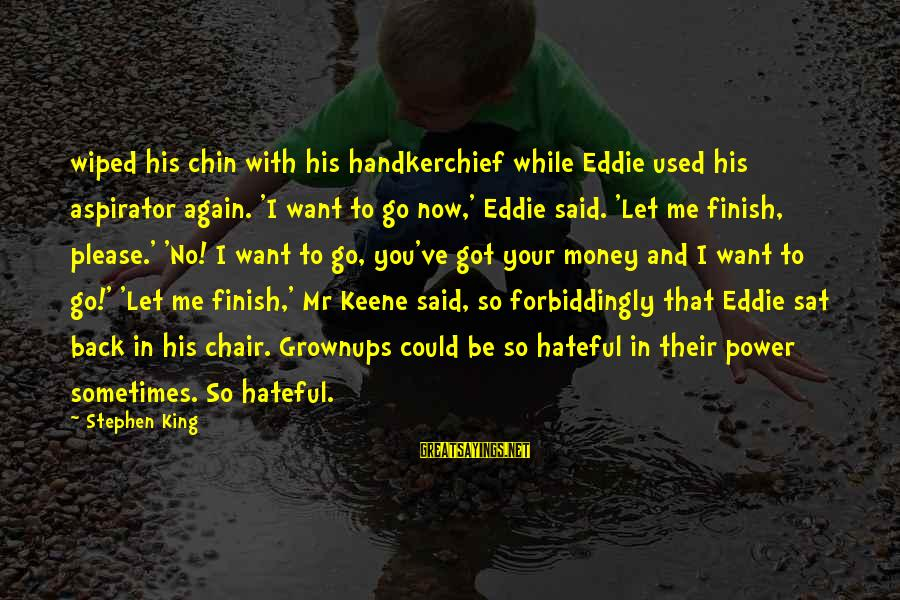 King And I Sayings By Stephen King: wiped his chin with his handkerchief while Eddie used his aspirator again. 'I want to