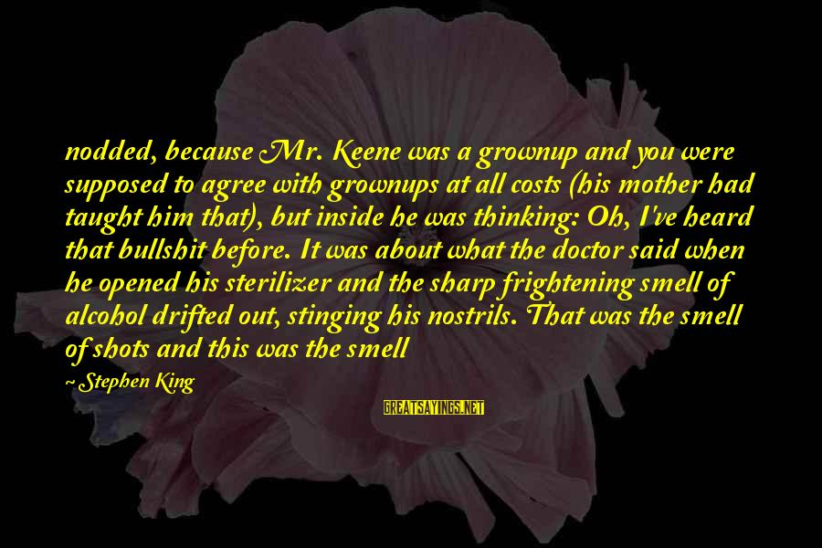 King And I Sayings By Stephen King: nodded, because Mr. Keene was a grownup and you were supposed to agree with grownups