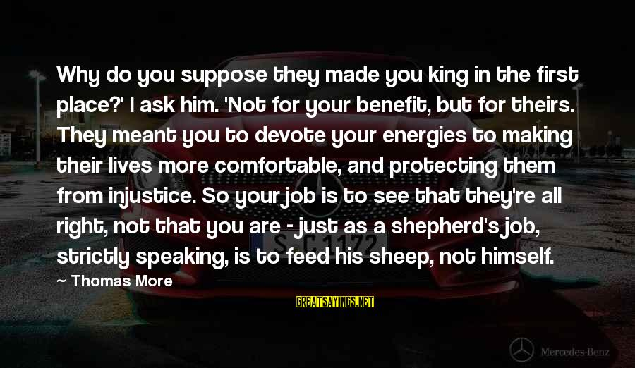 King And I Sayings By Thomas More: Why do you suppose they made you king in the first place?' I ask him.