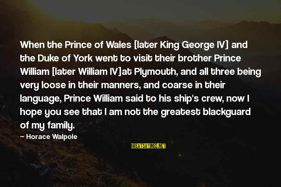 King George Iv Sayings By Horace Walpole: When the Prince of Wales [later King George IV] and the Duke of York went