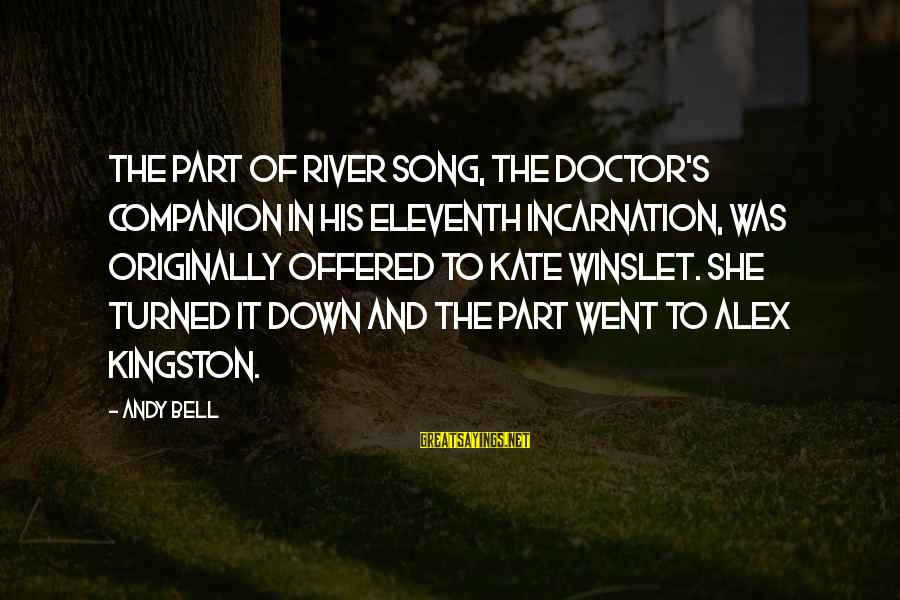Kingston Sayings By Andy Bell: The part of River Song, the Doctor's companion in his eleventh incarnation, was originally offered