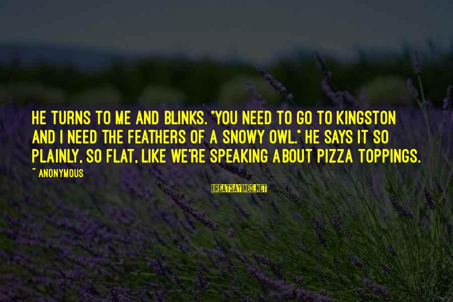 """Kingston Sayings By Anonymous: He turns to me and blinks. """"You need to go to Kingston and I need"""