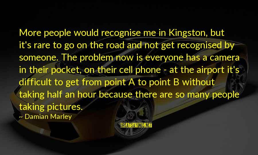 Kingston Sayings By Damian Marley: More people would recognise me in Kingston, but it's rare to go on the road