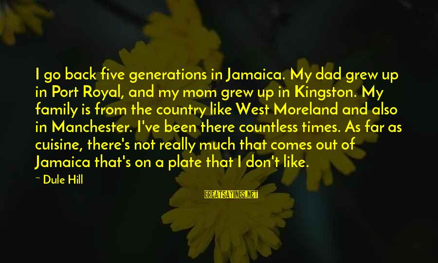 Kingston Sayings By Dule Hill: I go back five generations in Jamaica. My dad grew up in Port Royal, and