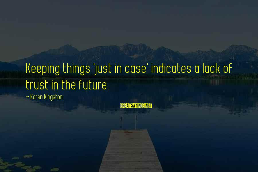 Kingston Sayings By Karen Kingston: Keeping things 'just in case' indicates a lack of trust in the future.