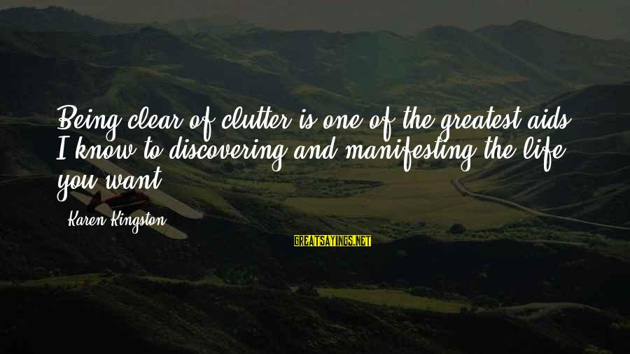 Kingston Sayings By Karen Kingston: Being clear of clutter is one of the greatest aids I know to discovering and