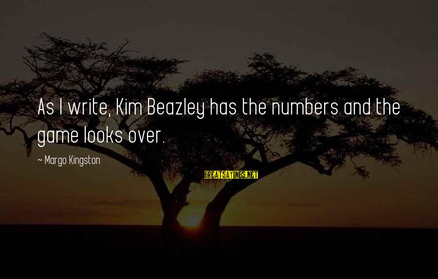 Kingston Sayings By Margo Kingston: As I write, Kim Beazley has the numbers and the game looks over.