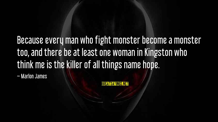 Kingston Sayings By Marlon James: Because every man who fight monster become a monster too, and there be at least