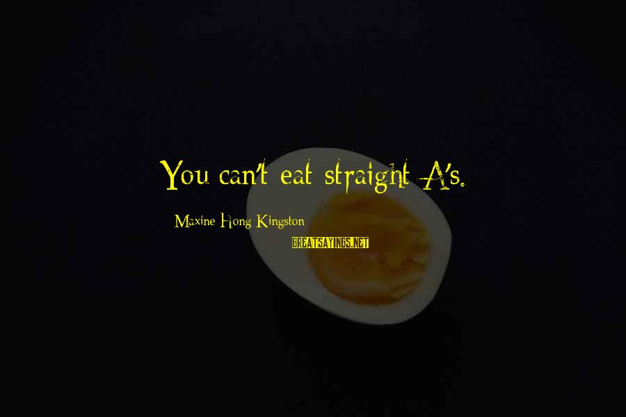 Kingston Sayings By Maxine Hong Kingston: You can't eat straight A's.