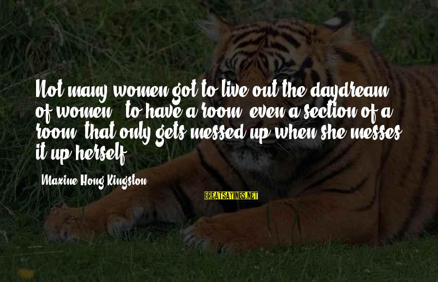 Kingston Sayings By Maxine Hong Kingston: Not many women got to live out the daydream of women - to have a