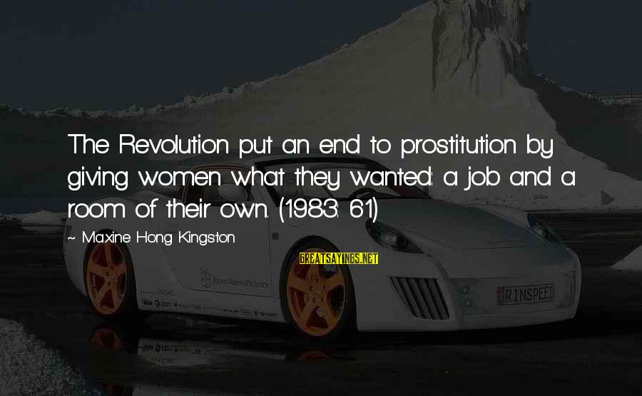 Kingston Sayings By Maxine Hong Kingston: The Revolution put an end to prostitution by giving women what they wanted: a job