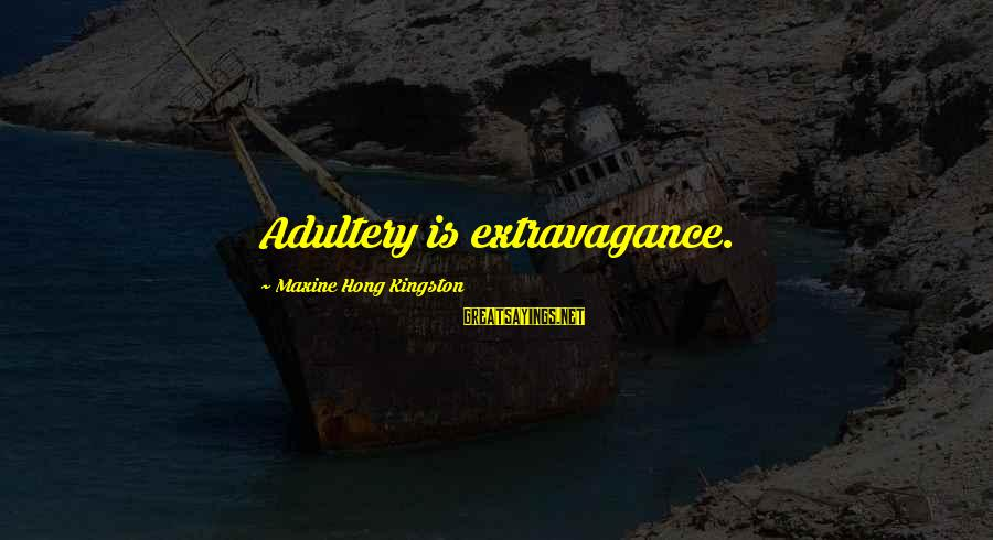 Kingston Sayings By Maxine Hong Kingston: Adultery is extravagance.