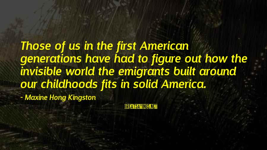 Kingston Sayings By Maxine Hong Kingston: Those of us in the first American generations have had to figure out how the