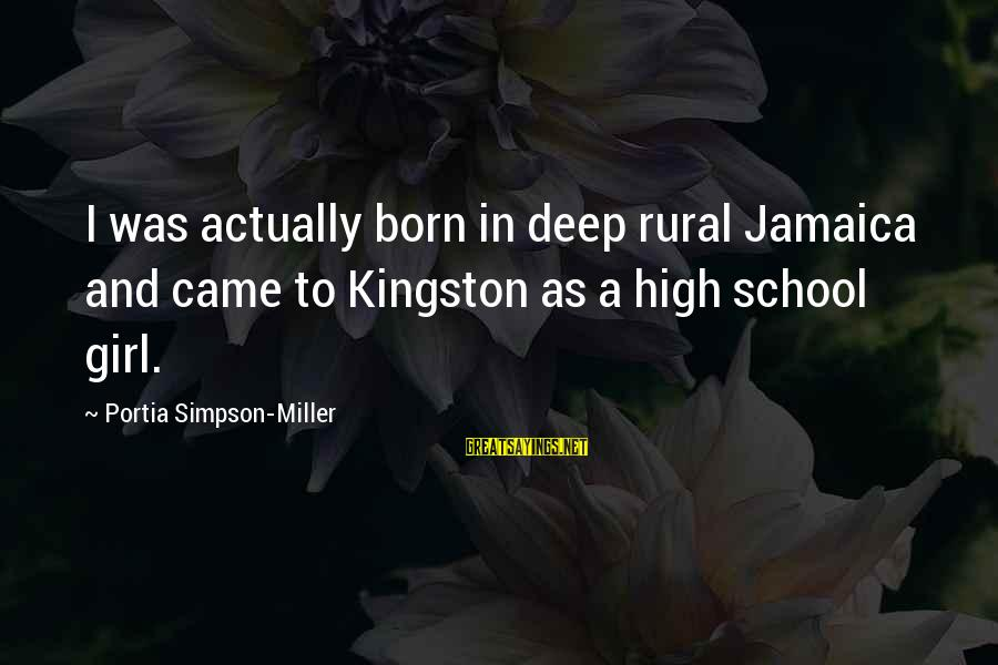 Kingston Sayings By Portia Simpson-Miller: I was actually born in deep rural Jamaica and came to Kingston as a high