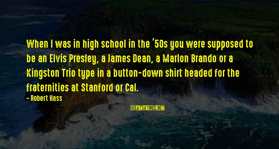 Kingston Sayings By Robert Hass: When I was in high school in the '50s you were supposed to be an