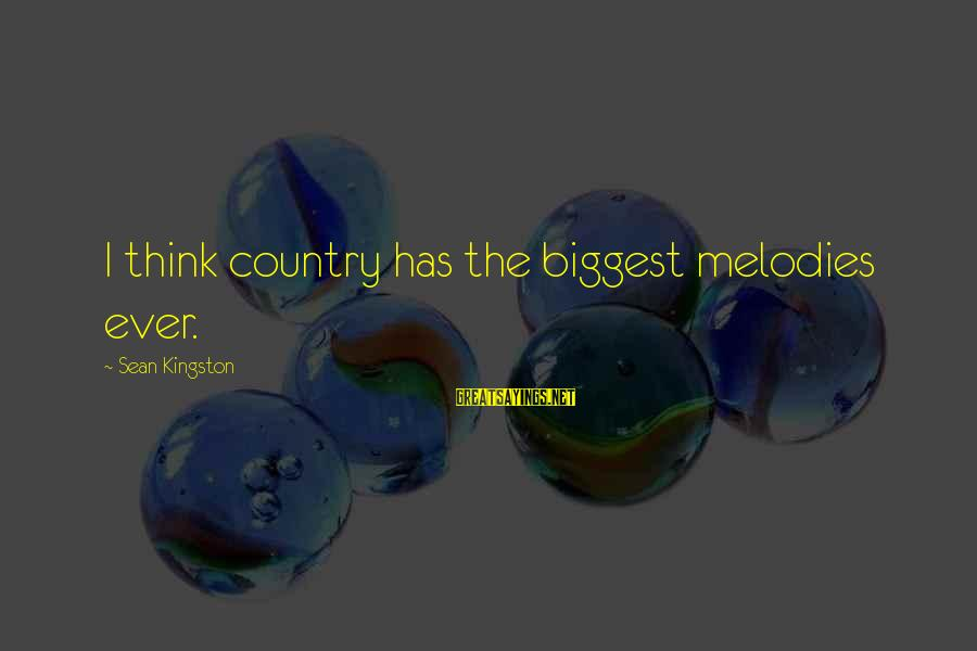 Kingston Sayings By Sean Kingston: I think country has the biggest melodies ever.
