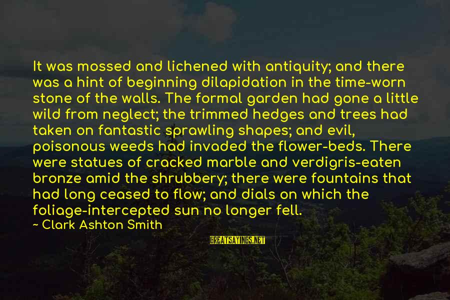 Kinkajou Sayings By Clark Ashton Smith: It was mossed and lichened with antiquity; and there was a hint of beginning dilapidation
