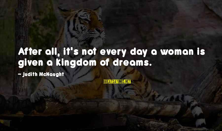 Kinkajou Sayings By Judith McNaught: After all, it's not every day a woman is given a kingdom of dreams.