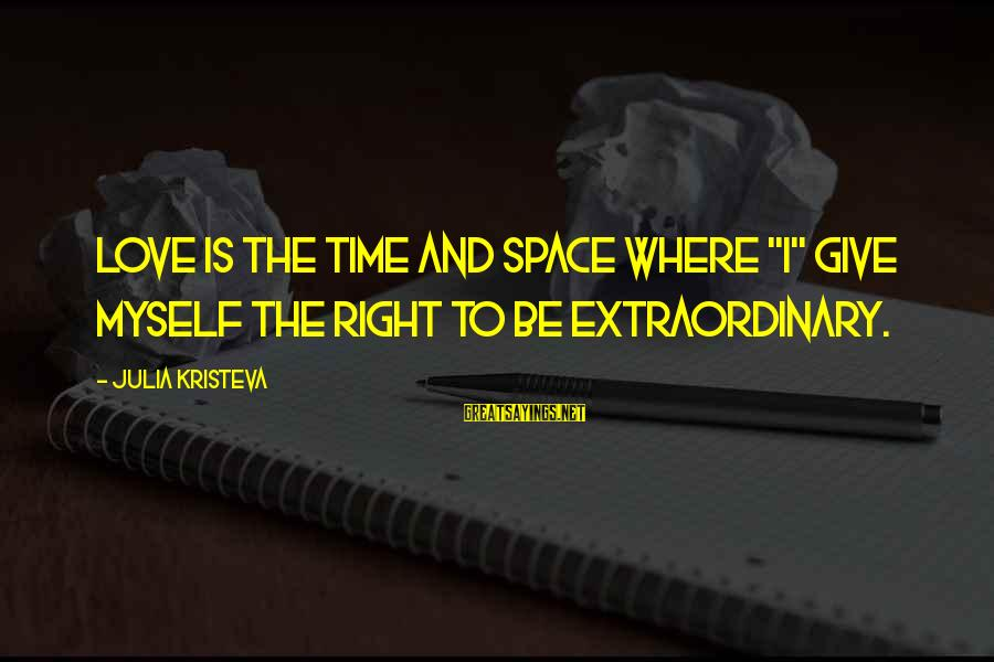 """Kinkajou Sayings By Julia Kristeva: Love is the time and space where """"I"""" give myself the right to be extraordinary."""