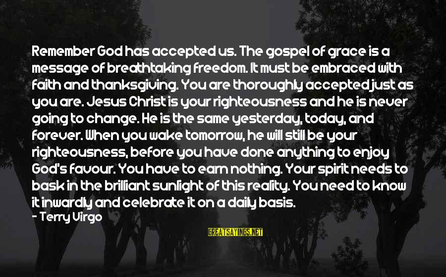 Kinkajou Sayings By Terry Virgo: Remember God has accepted us. The gospel of grace is a message of breathtaking freedom.