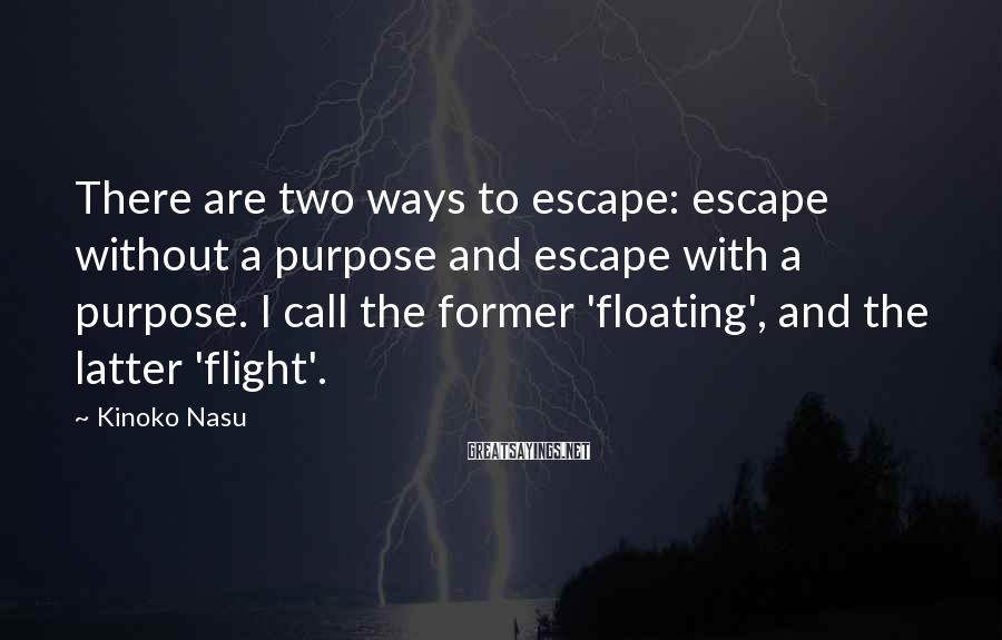 Kinoko Nasu Sayings: There are two ways to escape: escape without a purpose and escape with a purpose.