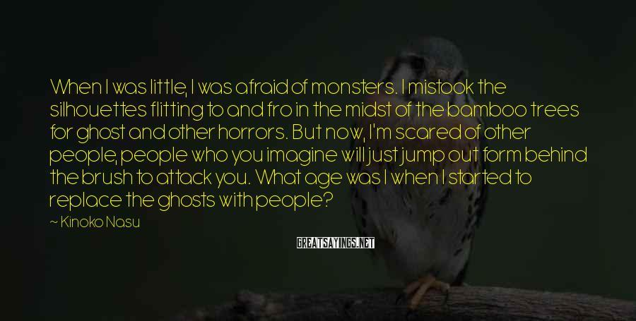 Kinoko Nasu Sayings: When I was little, I was afraid of monsters. I mistook the silhouettes flitting to
