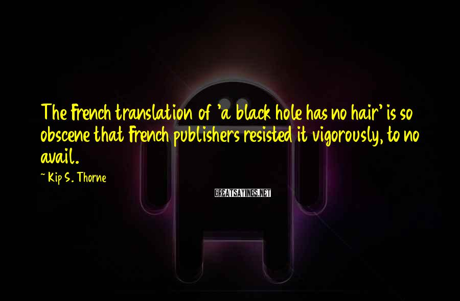 Kip S. Thorne Sayings: The French translation of 'a black hole has no hair' is so obscene that French