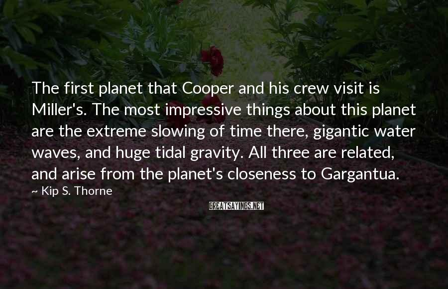 Kip S. Thorne Sayings: The first planet that Cooper and his crew visit is Miller's. The most impressive things