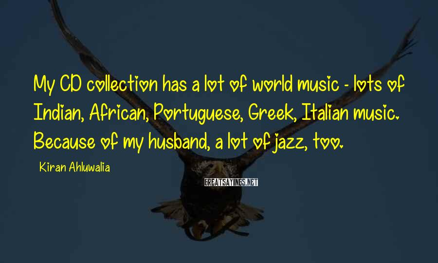 Kiran Ahluwalia Sayings: My CD collection has a lot of world music - lots of Indian, African, Portuguese,