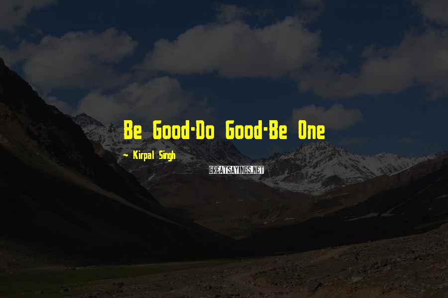 Kirpal Singh Sayings: Be Good-Do Good-Be One