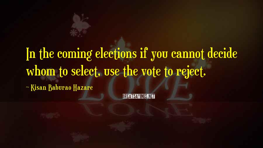 Kisan Baburao Hazare Sayings: In the coming elections if you cannot decide whom to select, use the vote to