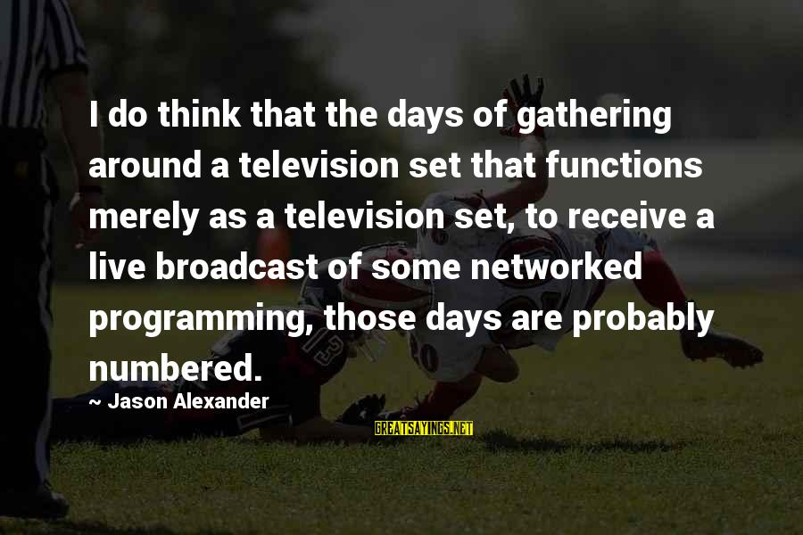 Kiss And Tell Famous Sayings By Jason Alexander: I do think that the days of gathering around a television set that functions merely