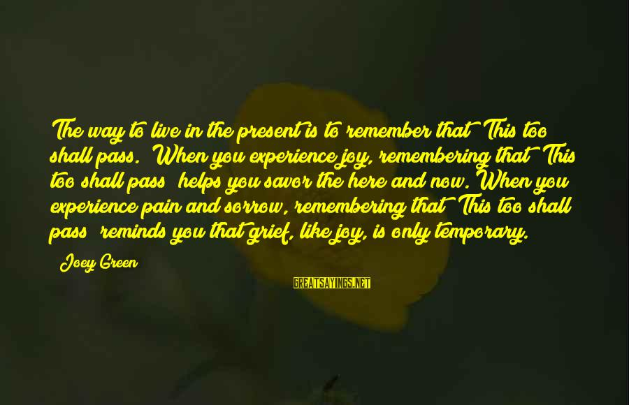 """Kiss And Tell Famous Sayings By Joey Green: The way to live in the present is to remember that """"This too shall pass."""""""