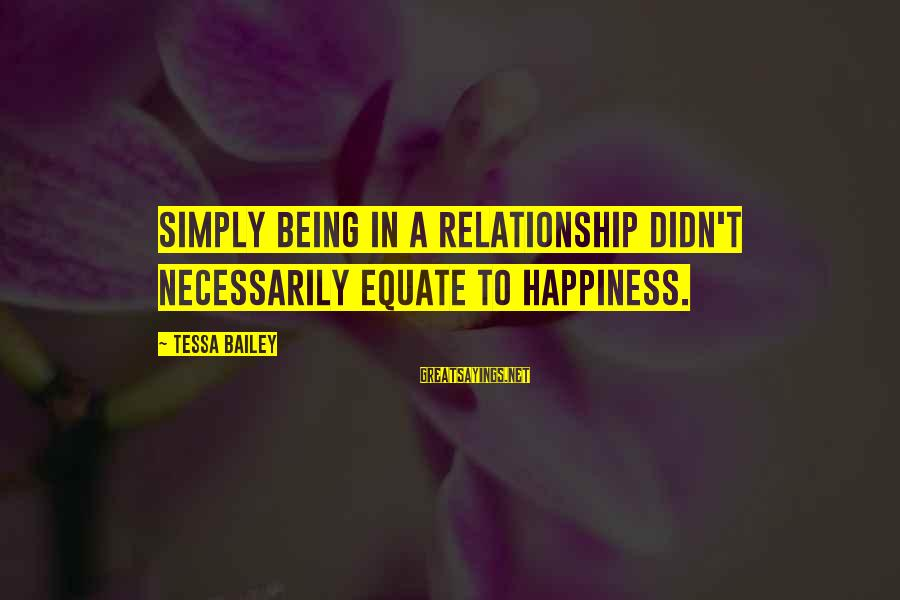 Kiss And Tell Famous Sayings By Tessa Bailey: Simply being in a relationship didn't necessarily equate to happiness.