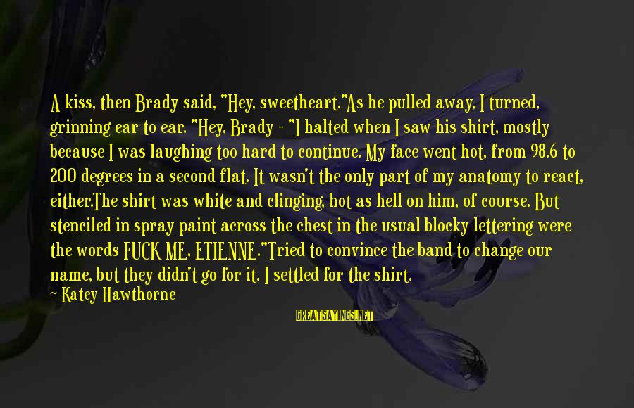 """Kiss Band Sayings By Katey Hawthorne: A kiss, then Brady said, """"Hey, sweetheart.""""As he pulled away, I turned, grinning ear to"""