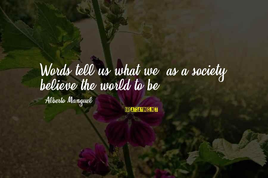 Kissasses Sayings By Alberto Manguel: Words tell us what we, as a society, believe the world to be