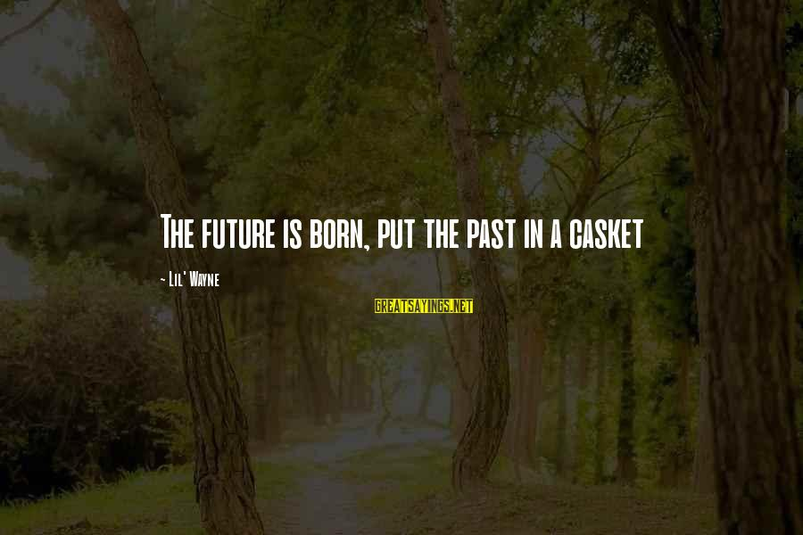 Kissasses Sayings By Lil' Wayne: The future is born, put the past in a casket