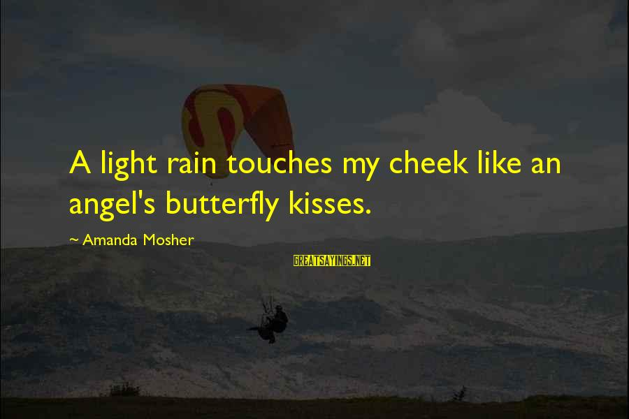 Kissing Sayings And Sayings By Amanda Mosher: A light rain touches my cheek like an angel's butterfly kisses.