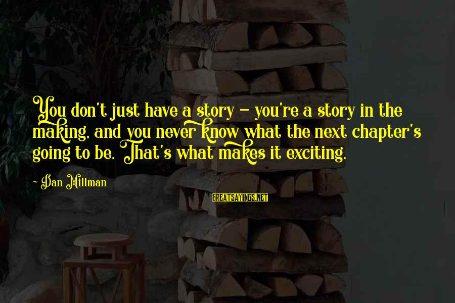 Kissing Sayings And Sayings By Dan Millman: You don't just have a story - you're a story in the making, and you