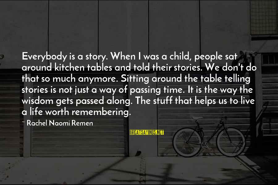 Kitchen Table Wisdom Sayings By Rachel Naomi Remen: Everybody is a story. When I was a child, people sat around kitchen tables and