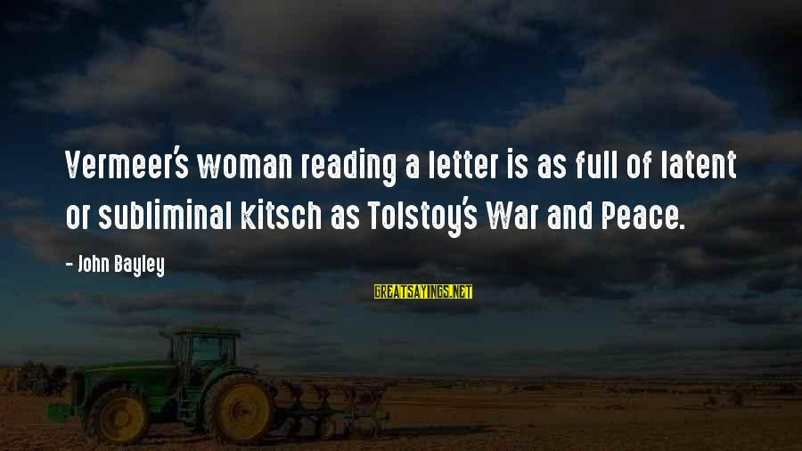 Kitsch's Sayings By John Bayley: Vermeer's woman reading a letter is as full of latent or subliminal kitsch as Tolstoy's