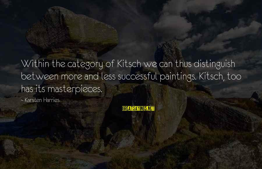Kitsch's Sayings By Karsten Harries: Within the category of Kitsch we can thus distinguish between more and less successful paintings.